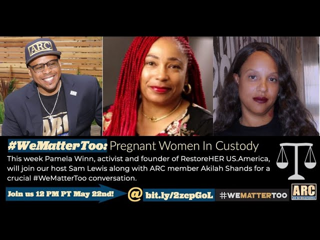 #WeMatterToo: Pregnant Women in Custody - May 22, 2020
