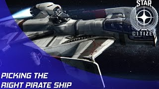 Star Citizen: Picking the right Pirate Ship!
