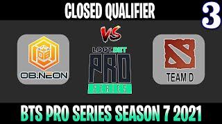 OB Neon vs Team D Game 3 | Bo3 | Closed Qualifier BTS Pro Series SEA Season 7 | DOTA 2 LIVE