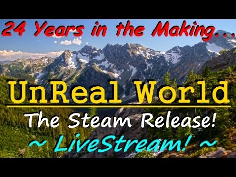 UnReal World - Launch Day on Steam! -  Recorded LiveStream!