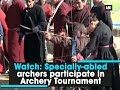 Watch: Specially-abled archers participate in Archery Tournament - ANI News