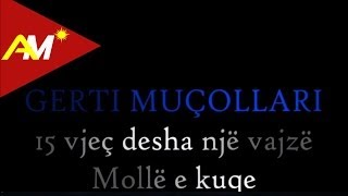 Gerti Mucollari - 15 vjec desha nje vajze & Molle e kuqe
