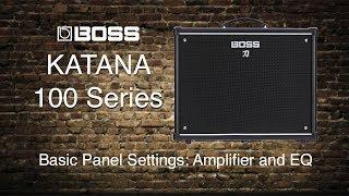 Boss Katana-100 - Basic Panel Settings - Part 1 - Amp and EQ Section