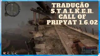 Como Instalar Tradução em S.T.A.L.K.E.R. Call of Pripyat 1.6.02
