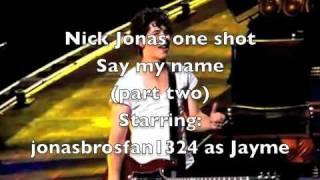 Nick Jonas One Shot- Say My Name (part 2) ~graphic~