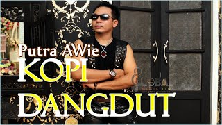 KOPI DANGDUT - NEW VERSIONPUTRA AWie - DANGDUT ABADI