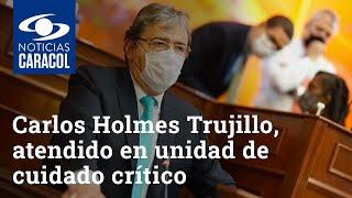 Carlos Holmes Trujillo, atendido en unidad de cuidado crítico por COVID-19