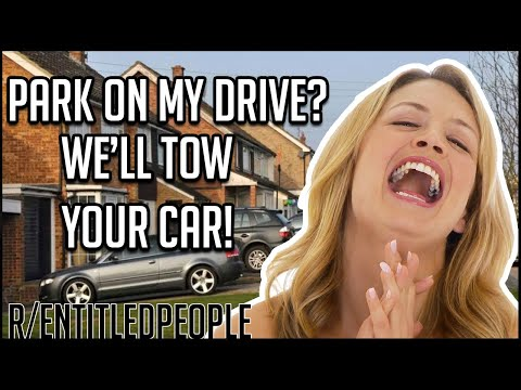 r/entitledpeople-|-park-on-my-drive?-we'll-tow-your-car!-|-reddit-stories