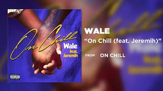 Wale On Chill feat Jeremih Official Audio