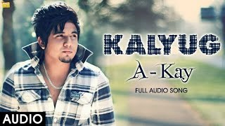 Download Hindi Video Songs - A Kay : Kalyug || Full Audio || Sukh E Muzical Doctorz, Preet Hundal || Latest Punjabi Songs 2016