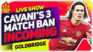 CAVANI Ban Incoming! Man Utd News Now