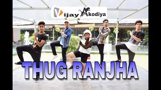 Thug Ranjha - Dance Choreography By Vijay Akodiya | Akasa | Latest Hits 2018