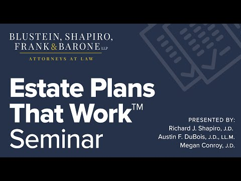 Estate Plans That Work - Presented by Blustein, Shapiro, Ric