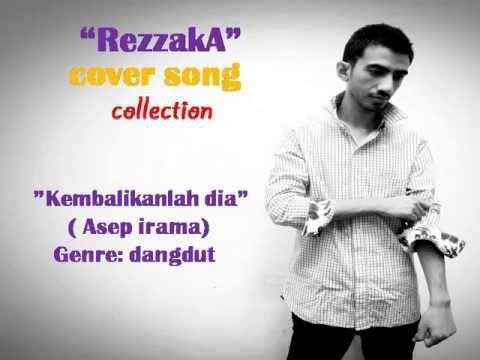REZZAKA  COVER KEMBALIKANLAH DIA by ASEP IRAMA