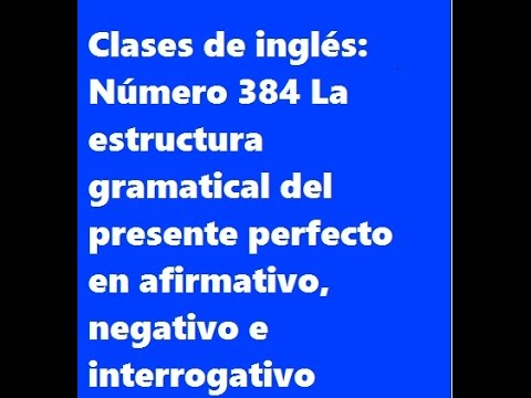Clases De Inglés Número 384 La Estructura Gramatical Del Presente Perfecto