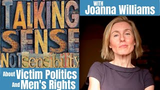 Talking with Joanna Williams About Victim Politics & Men's Rights