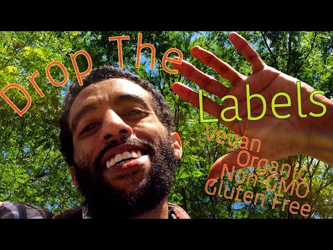 Drop The Labels: Vegan | Organic | Non-GMO | Gluten Free | Etc...