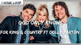 Download for KING & COUNTRY + Dolly Parton - God Only Knows (1 HOUR LOOP) Mp3 and Videos