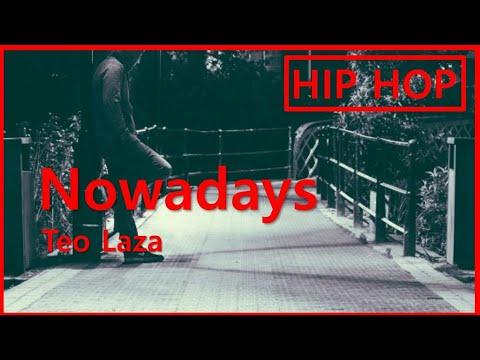 Nowadays - Teo Laza(HIPHOP&Lyrics)★★