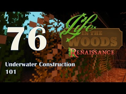 Life in the Woods: Renaissance - 76 - Underwater Construction 101