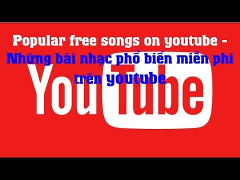 free music youtube - Những bài nhạc phổ biến miễn phí trên youtube