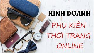 Ý TƯỞNG KINH DOANH ONLINE ✍️ Kinh Doanh Phụ kiện thời trang (Mũ, Kính Mắt, Đồng Hồ) Online