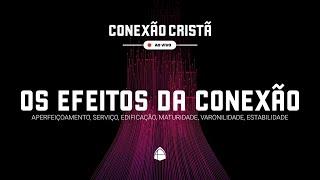 ???? SÉRIE: CONEXÃO CRISTÃ - OS EFEITOS DA CONEXÃO