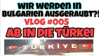 Wir werden auf dem Weg in die Türkei fast ausgeraubt?! - Ab in die Türkei! | Vlog #005