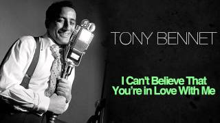 Watch Tony Bennett I Cant Believe That Youre In Love With Me video