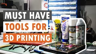 MUST HAVE Tools & Materials For 3D Printing