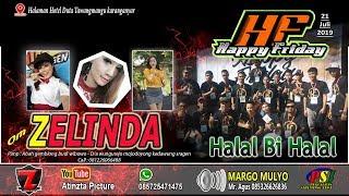 LIVE - OM ZELINDA MUSIK - MARGO MULYO SOUND - HALAL BI HALAL HAPPY FRIDAY - MINGGU 21 JULI 2019