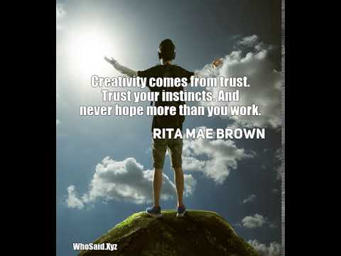 Rita Mae Brown: Creativity comes from trust. Trust your instincts. And ......