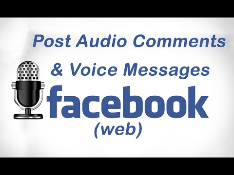 Post Audio Comments And Voice Messages On Facebook