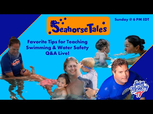 Seahorse Tales: Favorite Tips for Teaching Swimming & Water Safety - Q&A Live!