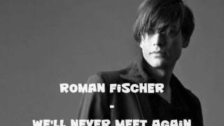 Roman Fischer - We'll Never Meet Again