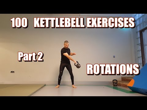 100 KETTLEBELL EXERCISES | PART 2: ROTATIONS