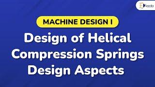 Design of Helical Compression Springs Design Aspects - Design of Springs - Machine Design I