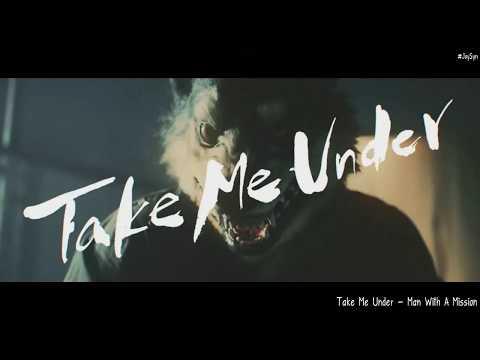 Take me under - Man With A Mission (Lyrics)