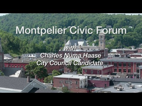 Montpelier Civic Forum: (Charles) Numa Haase, City Council Candidate