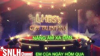[ Trường SNLH ] Liên-Khúc-Nắng-ấm-xa-dần-&-Em-của-ngày-hôm-qua | LHBS's-Got-Talent-2015
