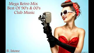 ♫ Mega Retro Mix 2019 ♫ I Best Of 90's & 00's Club Music (B. Istone)