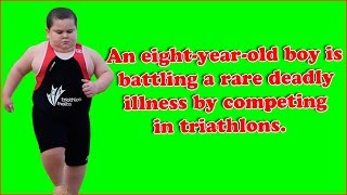 An eight year old boy is battling a rare deadly illness by competing in triathlons