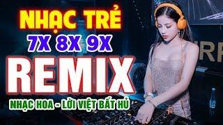 LK NHẠC TRẺ REMIX 7X 8X 9X DJ CỰC XINH - NHẠC TRẺ REMIX SÔI ĐỘNG - NHẠC HOA LỜI VIỆT BẤT HỦ