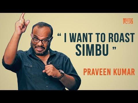 I Want to Roast Simbu - PraveenKumar   TE 01   #1    WhistlePodu