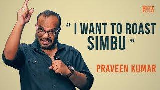 I Want to Roast Simbu - PraveenKumar | TE 01 | #1 |  WhistlePodu