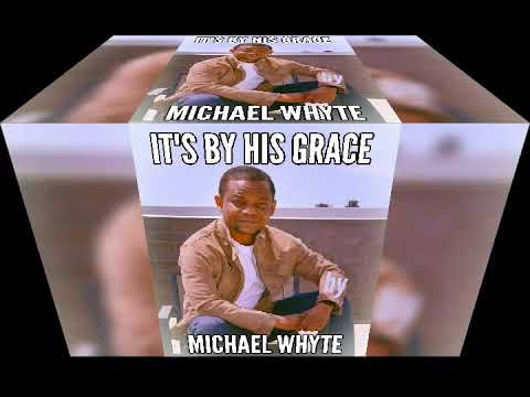 It's by His grace- by Michael Whyte