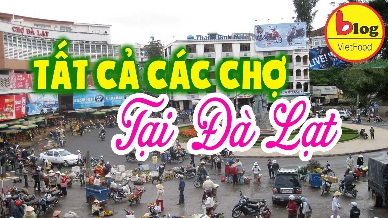 Tổng hợp các khu chợ mua sắm nổi tiếng ở Đà Lạt