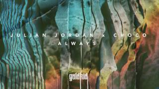 Julian Jordan x CHOCO - Always (Official Audio)