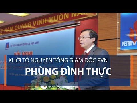 Khởi tố nguyên Tổng Giám đốc PVN Phùng Đình Thực | VTC1