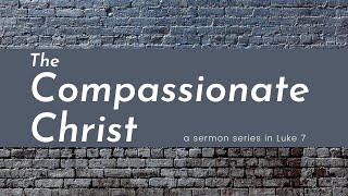 Luke 7: The Compassionate Christ Pt.2 | 08-29-21 | 9:00am